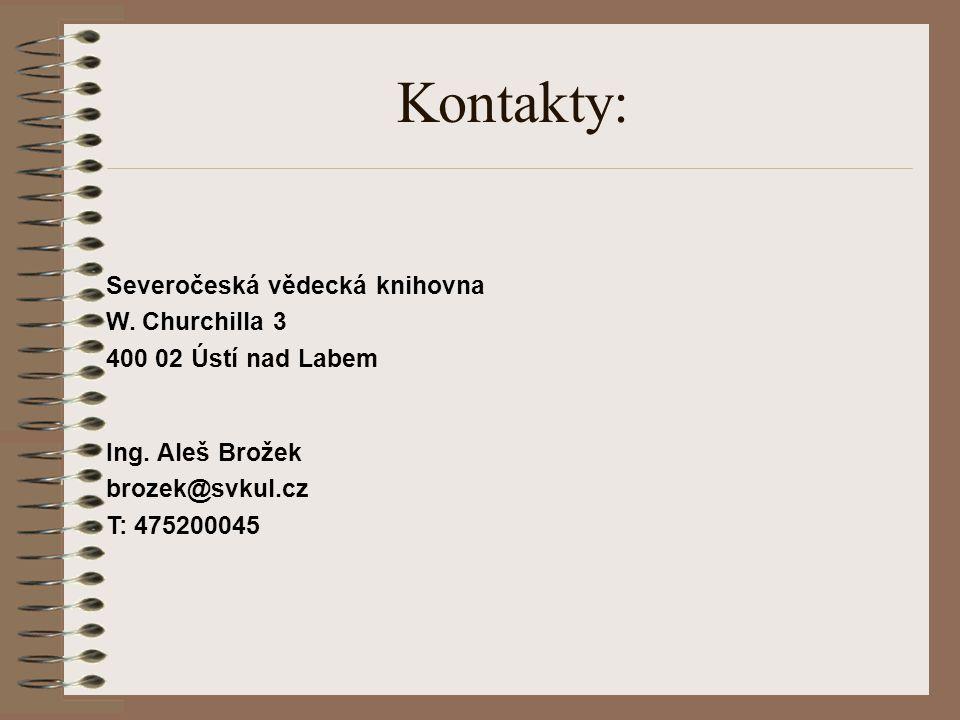 Kontakty: Severočeská vědecká knihovna W. Churchilla 3 400 02 Ústí nad Labem Ing. Aleš Brožek brozek@svkul.cz T: 475200045