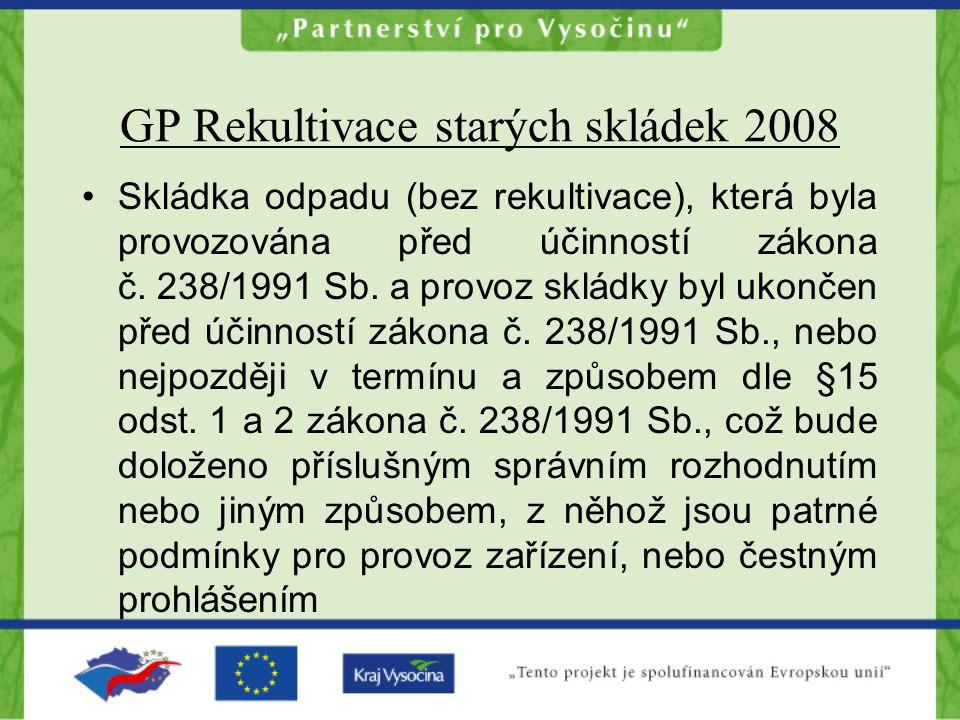 GP Rekultivace starých skládek 2008 Skládka odpadu (bez rekultivace), která byla provozována před účinností zákona č.