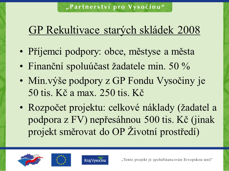 GP Rekultivace starých skládek 2008 Příjemci podpory: obce, městyse a města Finanční spoluúčast žadatele min.