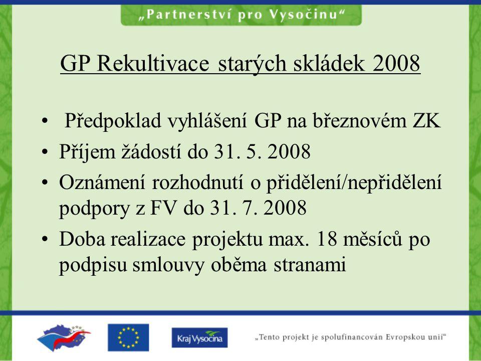 GP Rekultivace starých skládek 2008 Předpoklad vyhlášení GP na březnovém ZK Příjem žádostí do 31.