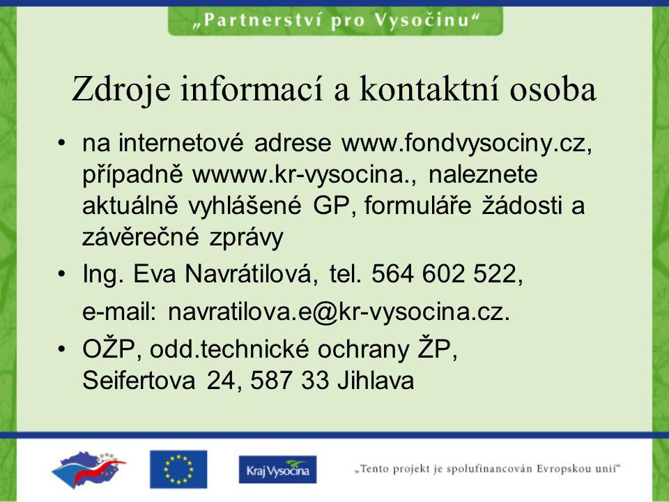 Zdroje informací a kontaktní osoba na internetové adrese www.fondvysociny.cz, případně wwww.kr-vysocina., naleznete aktuálně vyhlášené GP, formuláře žádosti a závěrečné zprávy Ing.