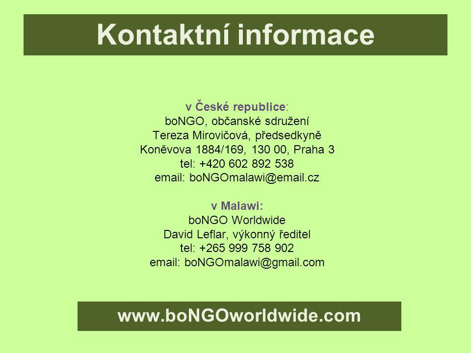 v České republice: boNGO, občanské sdružení Tereza Mirovičová, předsedkyně Koněvova 1884/169, 130 00, Praha 3 tel: +420 602 892 538 email: boNGOmalawi@email.cz v Malawi: boNGO Worldwide David Leflar, výkonný ředitel tel: +265 999 758 902 email: boNGOmalawi@gmail.com Kontaktní informace www.boNGOworldwide.com