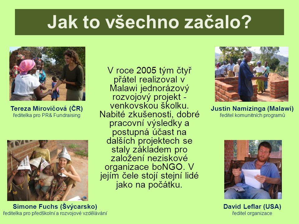 Tereza Mirovičová (ČR) ředitelka pro PR& Fundraising Justin Namizinga (Malawi) ředitel komunitních programů Simone Fuchs (Švýcarsko) ředitelka pro předškolní a rozvojové vzdělávání David Leflar (USA) ředitel organizace Jak to všechno začalo.