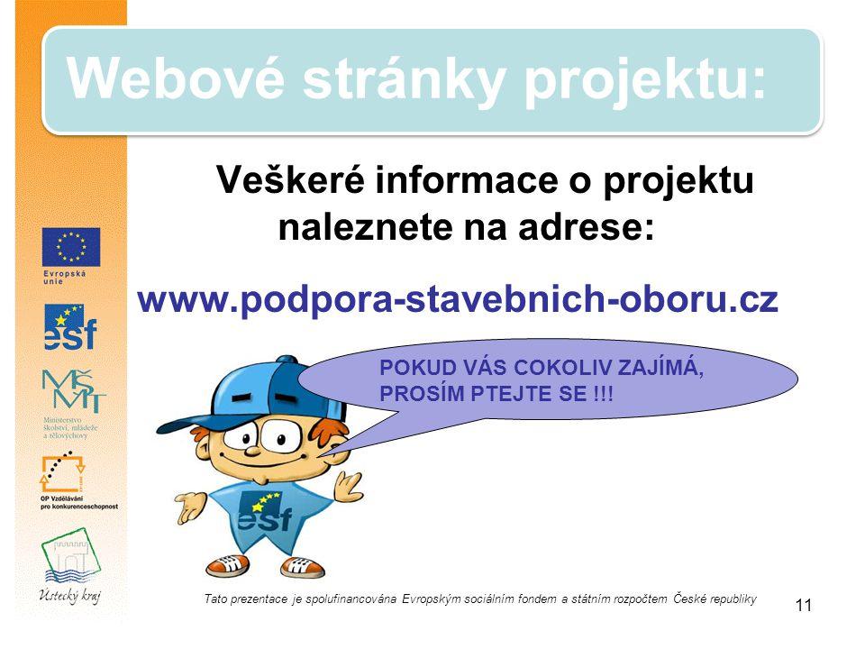Webové stránky projektu: Veškeré informace o projektu naleznete na adrese: www.podpora-stavebnich-oboru.cz 11 POKUD VÁS COKOLIV ZAJÍMÁ, PROSÍM PTEJTE SE !!.