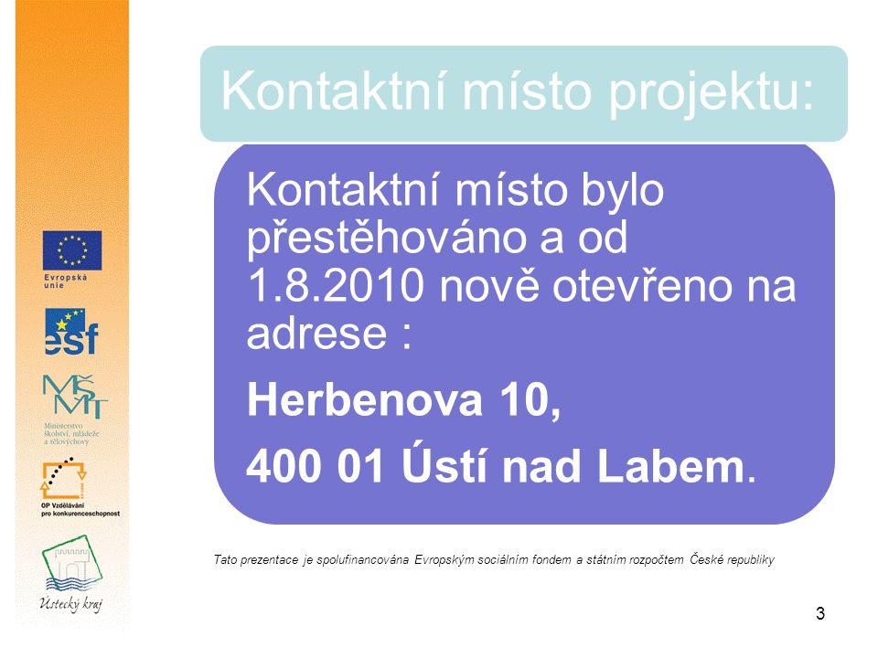 3 Kontaktní místo bylo přestěhováno a od 1.8.2010 nově otevřeno na adrese : Herbenova 10, 400 01 Ústí nad Labem.