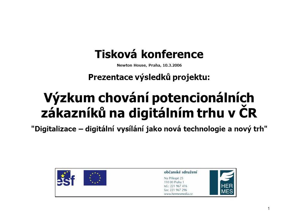 1 Tisková konference Newton House, Praha, 10.3.2006 Prezentace výsledků projektu: Výzkum chování potencionálních zákazníků na digitálním trhu v ČR Digitalizace – digitální vysílání jako nová technologie a nový trh