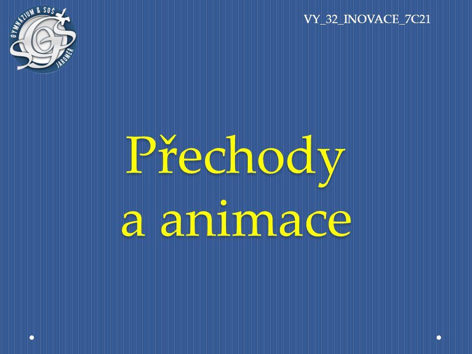 Přechody a animace VY_32_INOVACE_7C21