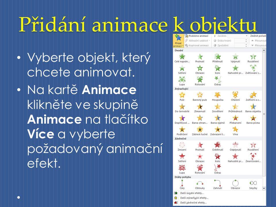 Přidání animace k objektu Vyberte objekt, který chcete animovat. Na kartě Animace klikněte ve skupině Animace na tlačítko Více a vyberte požadovaný an