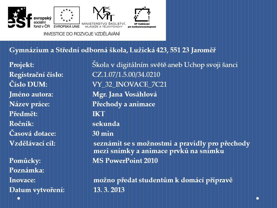Gymnázium a Střední odborná škola, Lužická 423, 551 23 Jaroměř Projekt: Škola v digitálním světě aneb Uchop svoji šanci Registrační číslo: CZ.1.07/1.5.00/34.0210 Číslo DUM: VY_32_INOVACE_7C21 Jméno autora: Mgr.