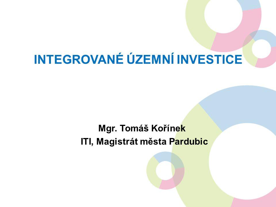 INTEGROVANÉ ÚZEMNÍ INVESTICE Mgr. Tomáš Kořínek ITI, Magistrát města Pardubic