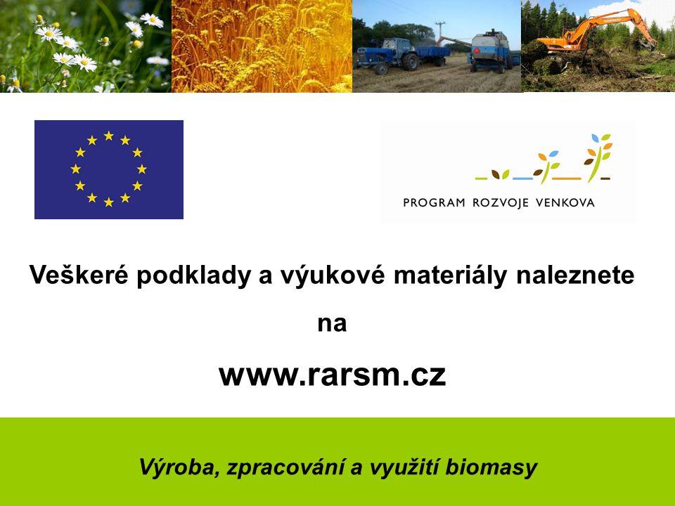 Výroba, zpracování a využití biomasy Veškeré podklady a výukové materiály naleznete na www.rarsm.cz
