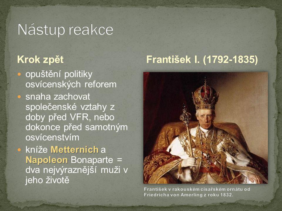 Krok zpět opuštění politiky osvícenských reforem snaha zachovat společenské vztahy z doby před VFR, nebo dokonce před samotným osvícenstvím Metternich