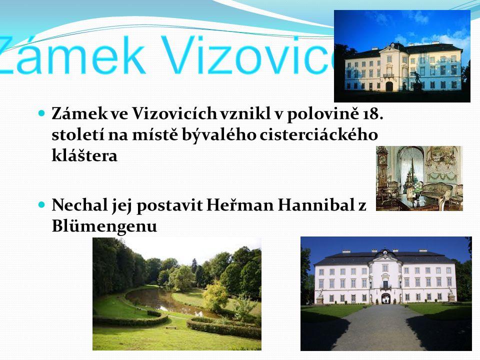 Zámek ve Vizovicích vznikl v polovině 18. století na místě bývalého cisterciáckého kláštera Nechal jej postavit Heřman Hannibal z Blümengenu