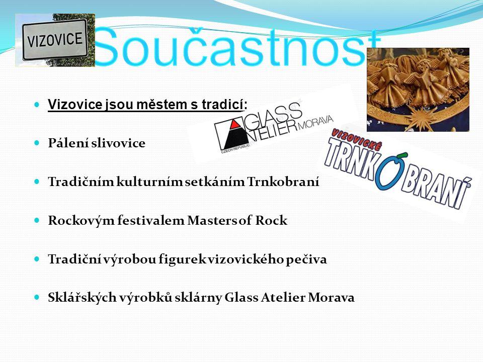 Vizovice jsou městem s tradicí: Pálení slivovice Tradičním kulturním setkáním Trnkobraní Rockovým festivalem Masters of Rock Tradiční výrobou figurek vizovického pečiva Sklářských výrobků sklárny Glass Atelier Morava