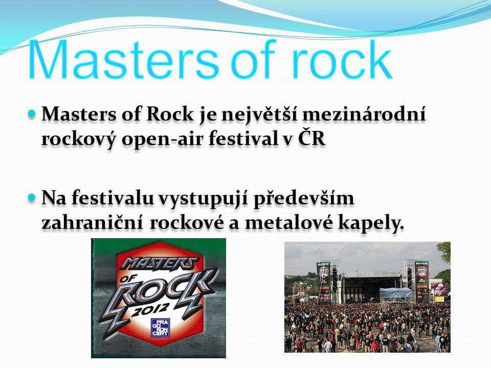 Masters of Rock je největší mezinárodní rockový open-air festival v ČR Na festivalu vystupují především zahraniční rockové a metalové kapely. Masters