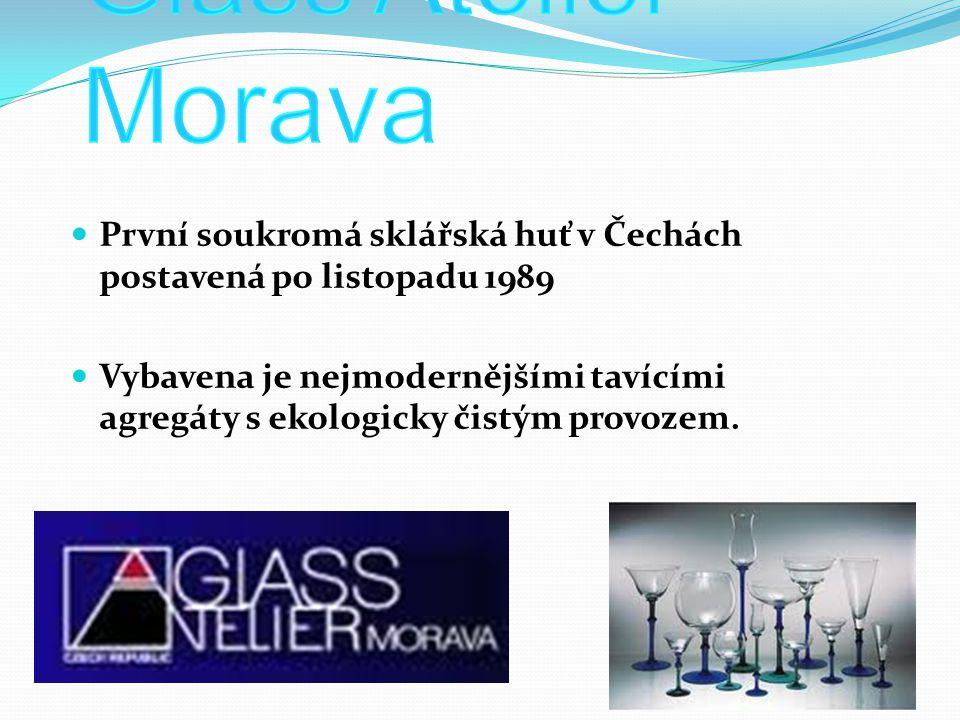 První soukromá sklářská huť v Čechách postavená po listopadu 1989 Vybavena je nejmodernějšími tavícími agregáty s ekologicky čistým provozem.