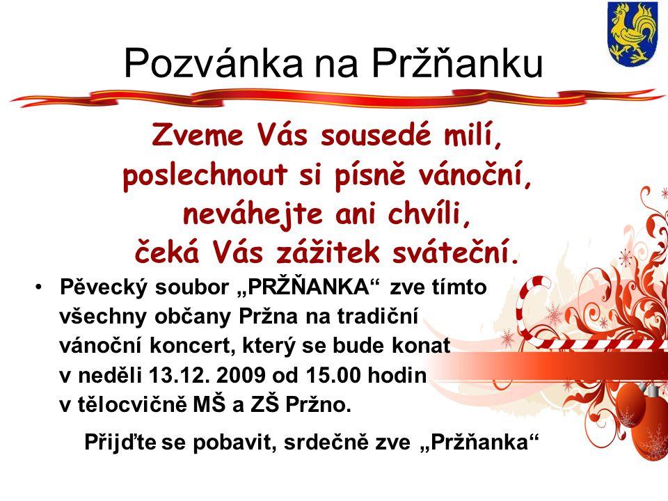 Pozvánka Klubu seniorů Klub seniorů při KSK OÚ Pržno zve své členy na setkání s Mikulášskou nadílkou. Konat se bude v pondělí 7. prosince 2009 od 15.0