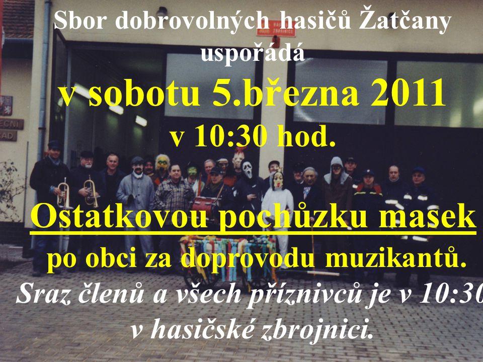 Sbor dobrovolných hasičů Žatčany uspořádá v sobotu 5.března 2011 v 10:30 hod.