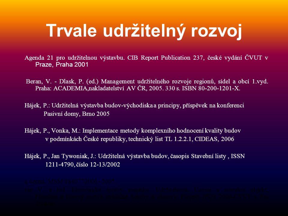 Trvale udržitelný rozvoj Agenda 21 pro udržitelnou výstavbu. CIB Report Publication 237, české vydání ČVUT v Praze, Praha 2001 Beran, V. - Dlask, P. (