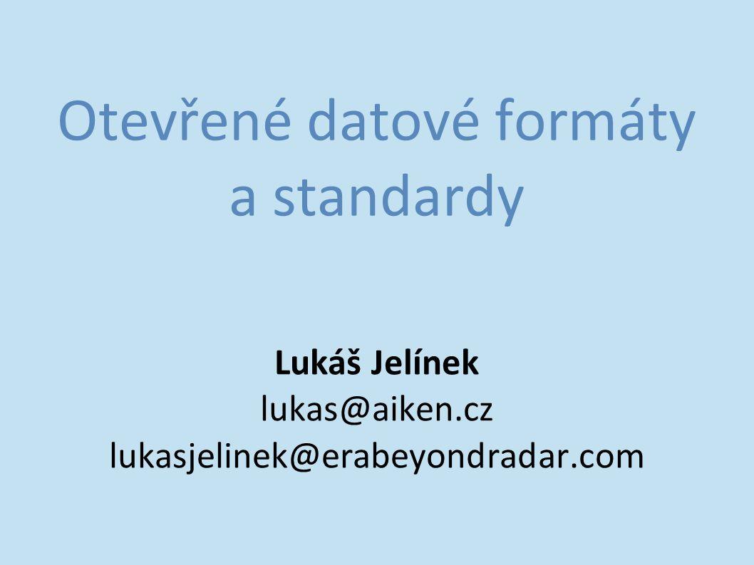 Otevřené datové formáty a standardy Lukáš Jelínek lukas@aiken.cz lukasjelinek@erabeyondradar.com