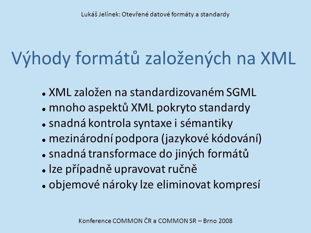 Výhody formátů založených na XML Konference COMMON ČR a COMMON SR – Brno 2008 Lukáš Jelínek: Otevřené datové formáty a standardy XML založen na standa
