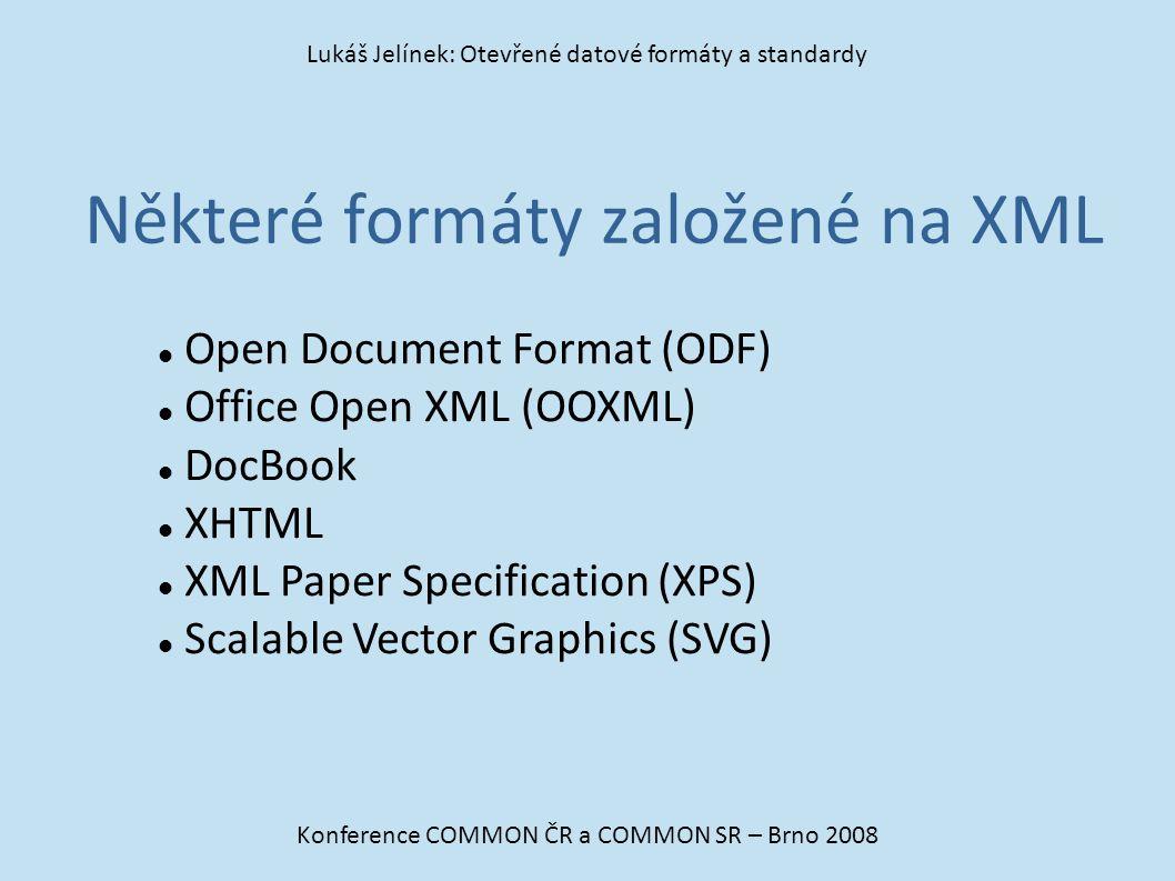 Některé formáty založené na XML Konference COMMON ČR a COMMON SR – Brno 2008 Lukáš Jelínek: Otevřené datové formáty a standardy Open Document Format (