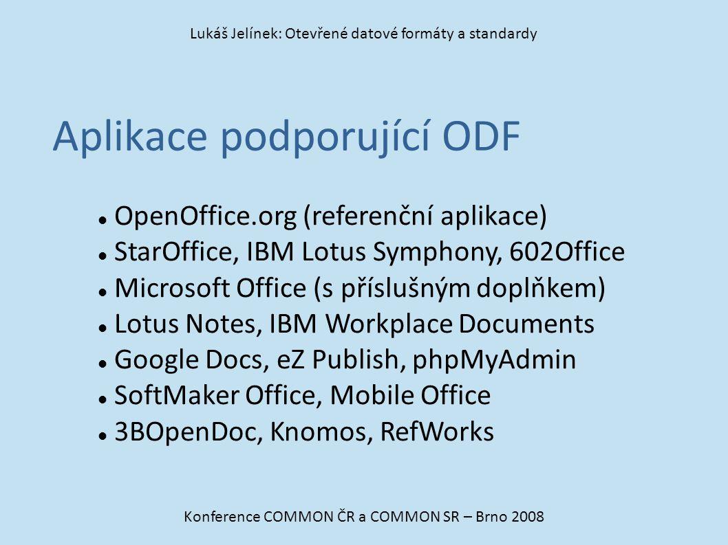 Aplikace podporující ODF Konference COMMON ČR a COMMON SR – Brno 2008 Lukáš Jelínek: Otevřené datové formáty a standardy OpenOffice.org (referenční ap