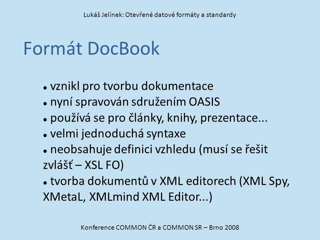 Formát DocBook Konference COMMON ČR a COMMON SR – Brno 2008 Lukáš Jelínek: Otevřené datové formáty a standardy vznikl pro tvorbu dokumentace nyní spra