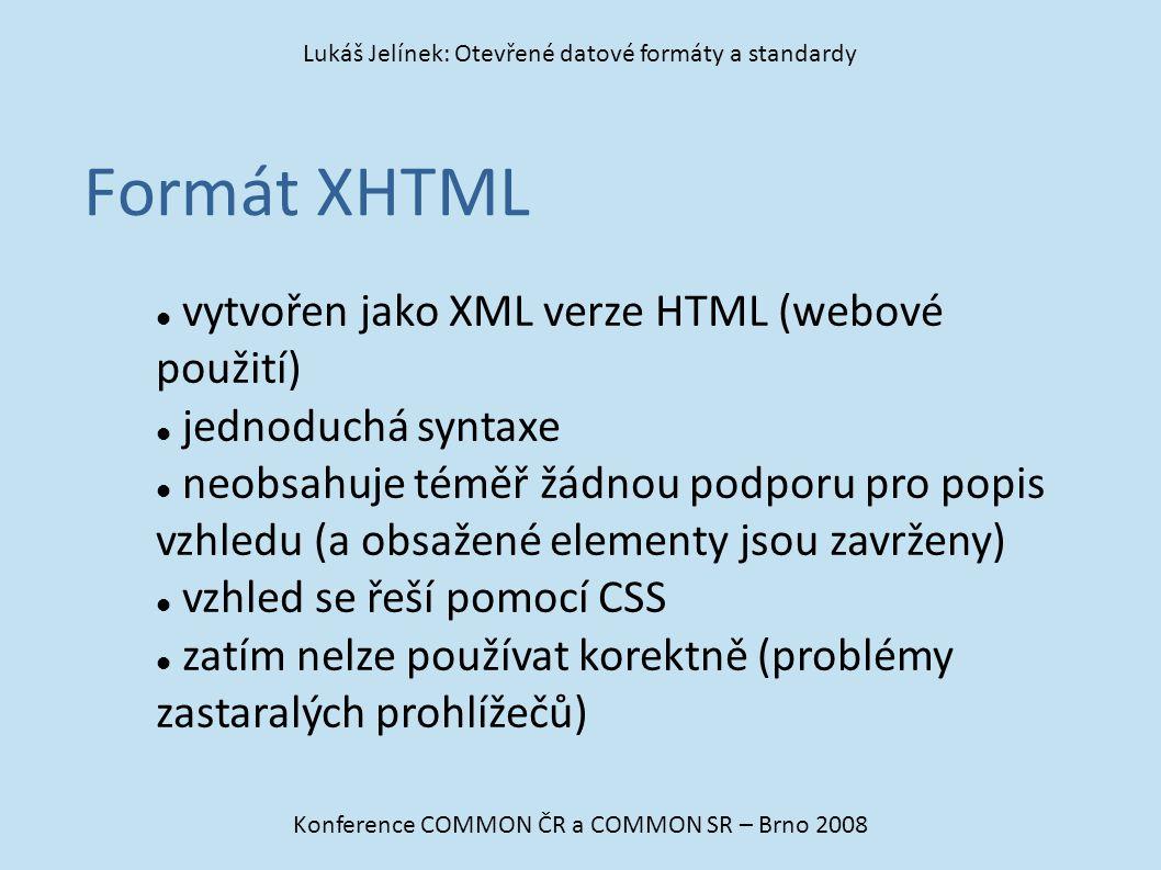 Formát XHTML Konference COMMON ČR a COMMON SR – Brno 2008 Lukáš Jelínek: Otevřené datové formáty a standardy vytvořen jako XML verze HTML (webové použ