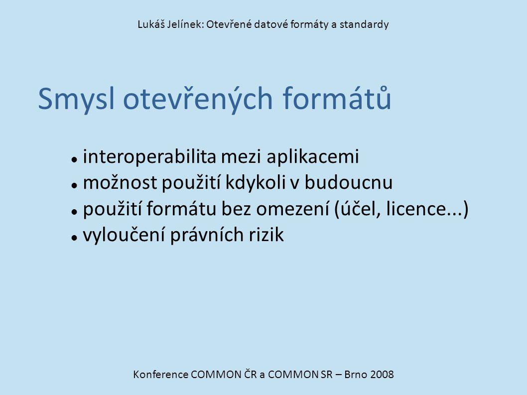 Smysl otevřených formátů Konference COMMON ČR a COMMON SR – Brno 2008 Lukáš Jelínek: Otevřené datové formáty a standardy interoperabilita mezi aplikac
