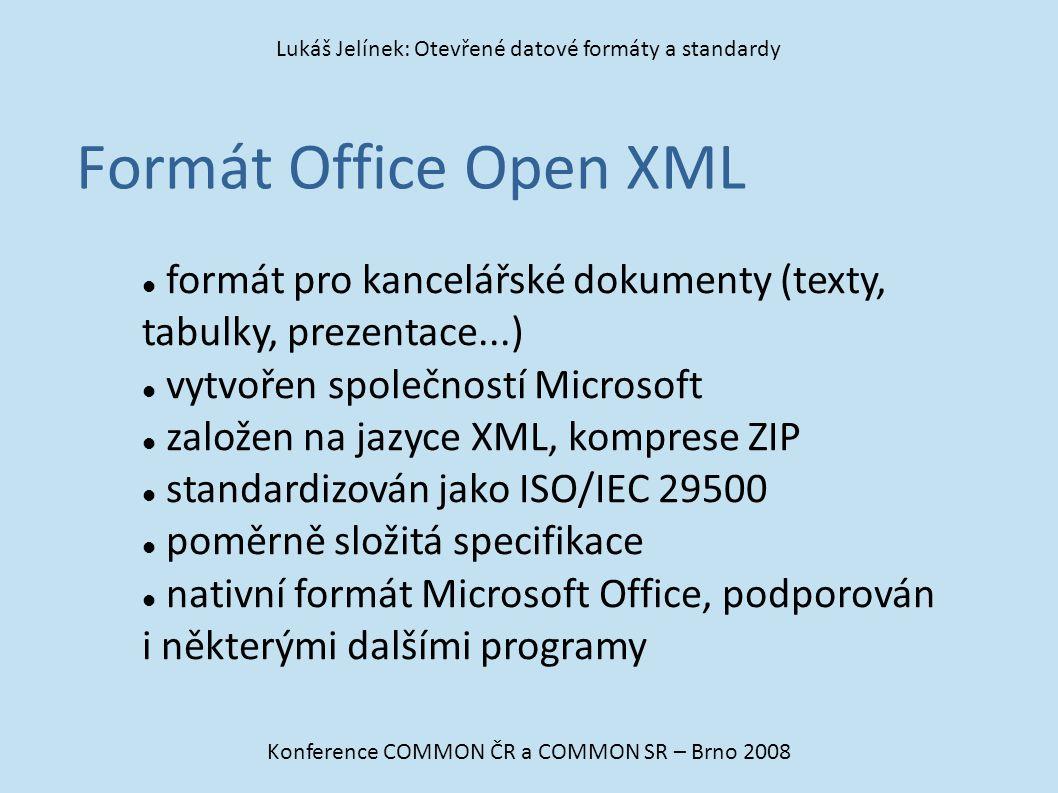 Formát Office Open XML Konference COMMON ČR a COMMON SR – Brno 2008 Lukáš Jelínek: Otevřené datové formáty a standardy formát pro kancelářské dokument