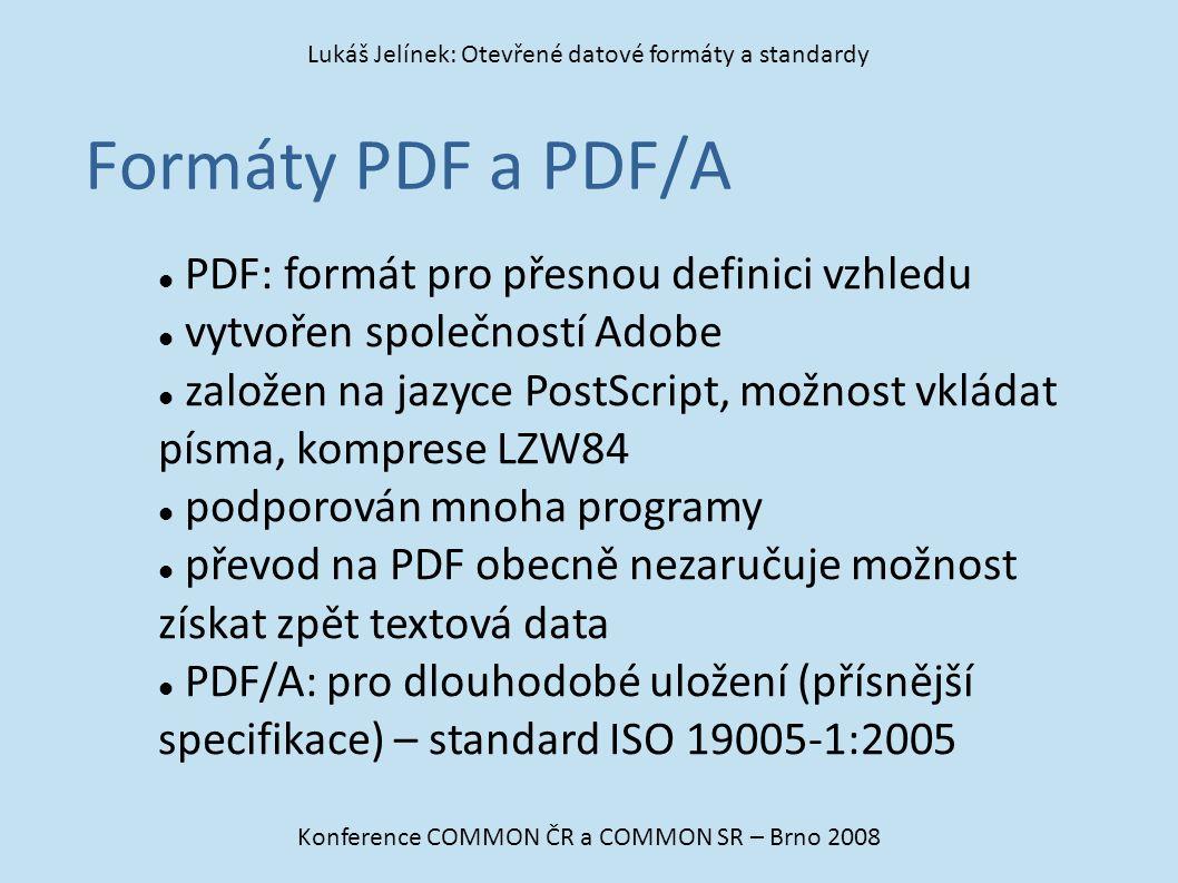 Formáty PDF a PDF/A Konference COMMON ČR a COMMON SR – Brno 2008 Lukáš Jelínek: Otevřené datové formáty a standardy PDF: formát pro přesnou definici v