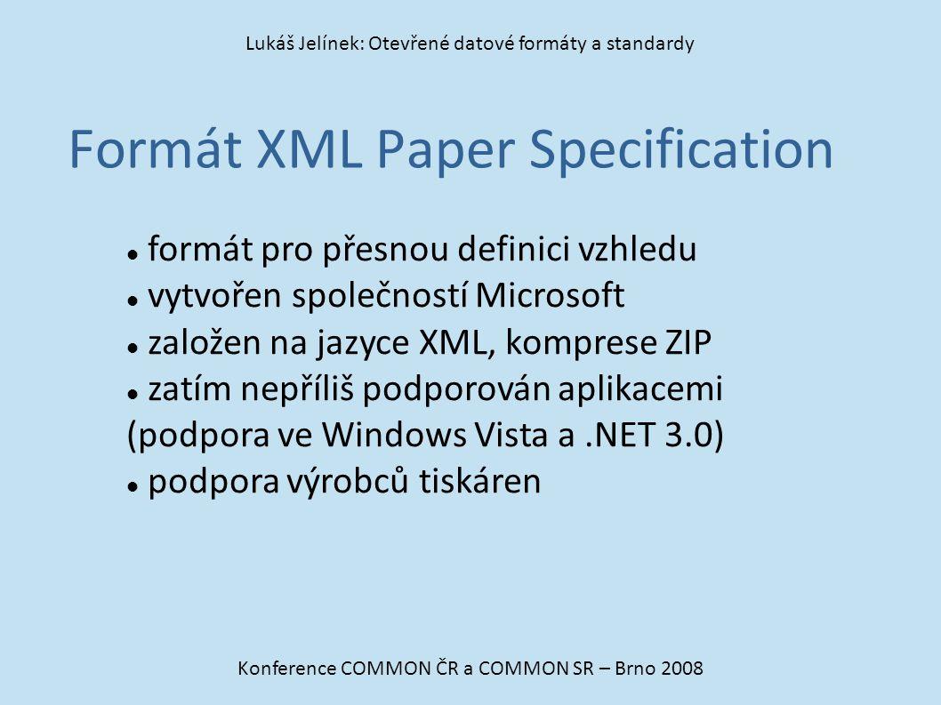 Formát XML Paper Specification Konference COMMON ČR a COMMON SR – Brno 2008 Lukáš Jelínek: Otevřené datové formáty a standardy formát pro přesnou defi