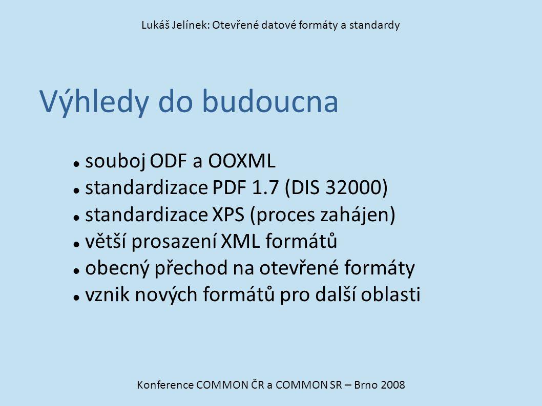 Výhledy do budoucna Konference COMMON ČR a COMMON SR – Brno 2008 Lukáš Jelínek: Otevřené datové formáty a standardy souboj ODF a OOXML standardizace P