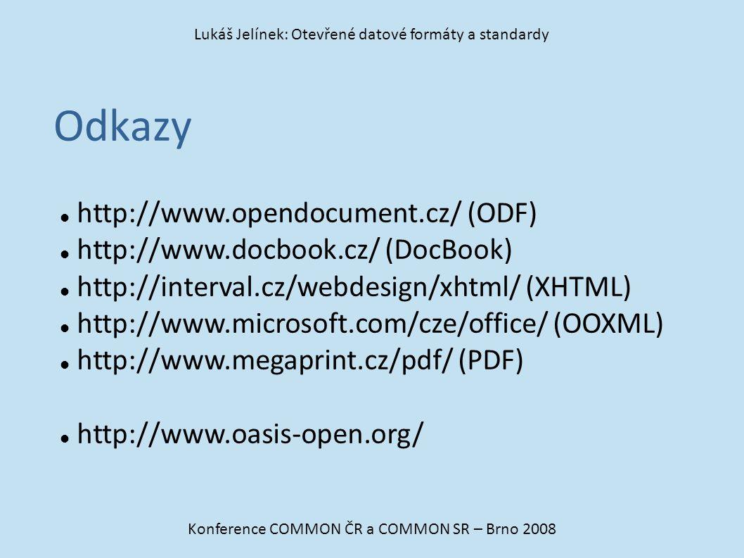 Odkazy Konference COMMON ČR a COMMON SR – Brno 2008 Lukáš Jelínek: Otevřené datové formáty a standardy http://www.opendocument.cz/ (ODF) http://www.d
