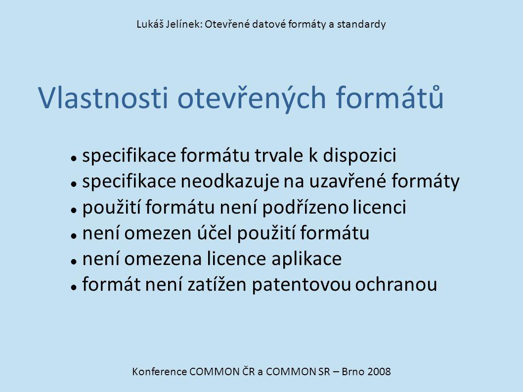 Vlastnosti otevřených formátů Konference COMMON ČR a COMMON SR – Brno 2008 Lukáš Jelínek: Otevřené datové formáty a standardy specifikace formátu trva