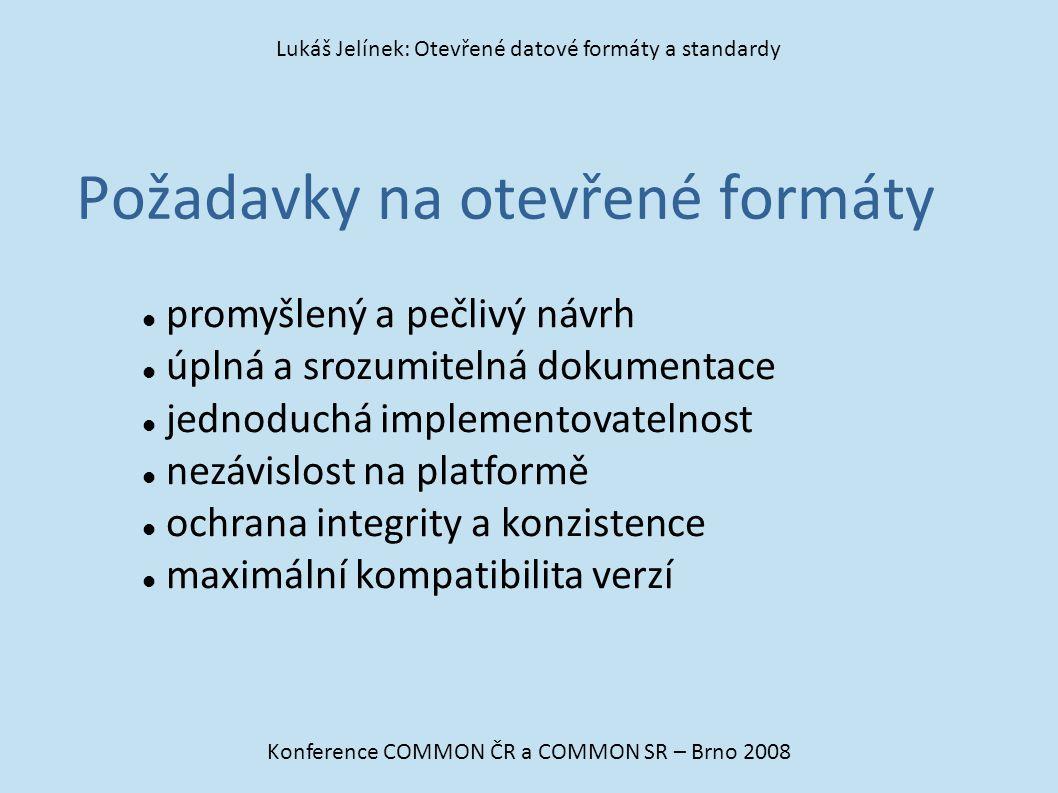 Požadavky na otevřené formáty Konference COMMON ČR a COMMON SR – Brno 2008 Lukáš Jelínek: Otevřené datové formáty a standardy promyšlený a pečlivý náv