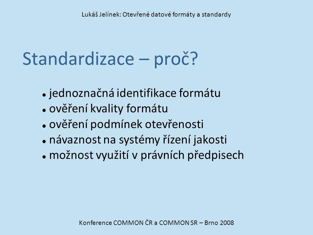 Standardizace – proč? Konference COMMON ČR a COMMON SR – Brno 2008 Lukáš Jelínek: Otevřené datové formáty a standardy jednoznačná identifikace formátu