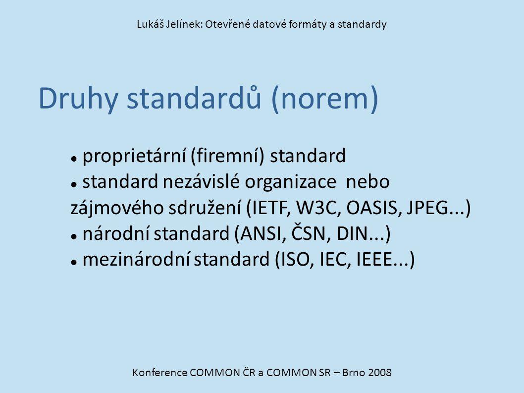 Druhy standardů (norem) Konference COMMON ČR a COMMON SR – Brno 2008 Lukáš Jelínek: Otevřené datové formáty a standardy proprietární (firemní) standa