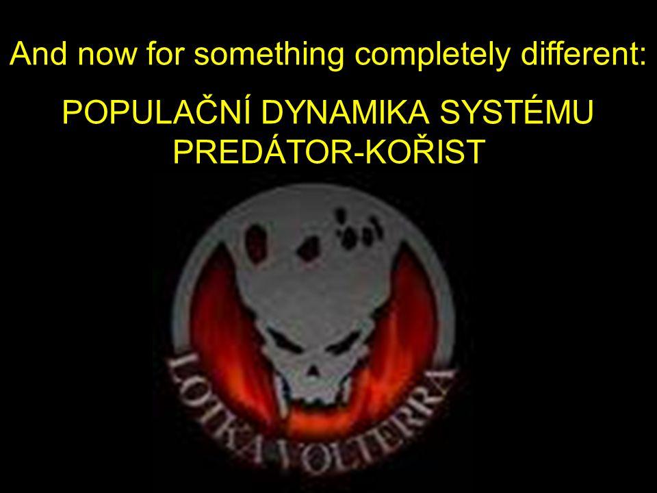 And now for something completely different: POPULAČNÍ DYNAMIKA SYSTÉMU PREDÁTOR-KOŘIST