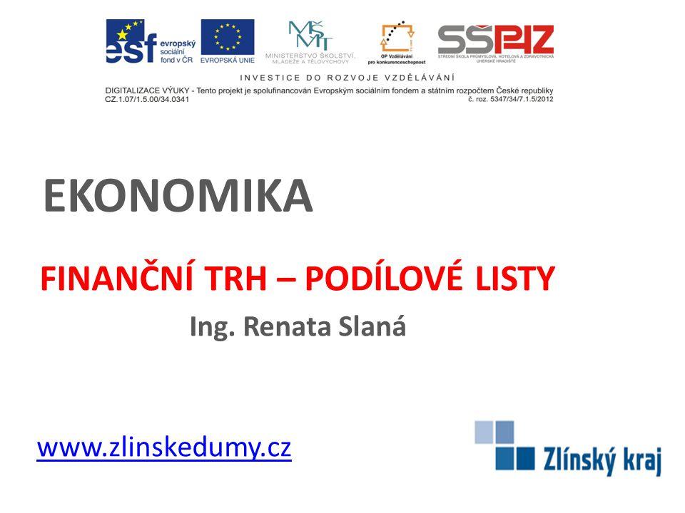 EKONOMIKA FINANČNÍ TRH – PODÍLOVÉ LISTY Ing. Renata Slaná www.zlinskedumy.cz