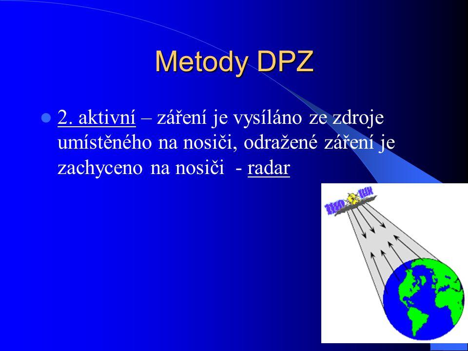 2. aktivní – záření je vysíláno ze zdroje umístěného na nosiči, odražené záření je zachyceno na nosiči - radar Metody DPZ