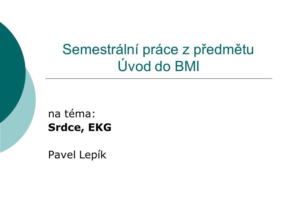 Semestrální práce z předmětu Úvod do BMI na téma: Srdce, EKG Pavel Lepík