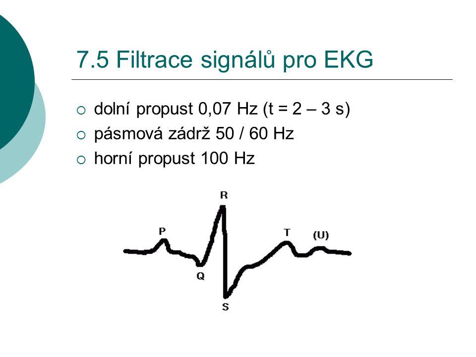 7.5 Filtrace signálů pro EKG  dolní propust 0,07 Hz (t = 2 – 3 s)  pásmová zádrž 50 / 60 Hz  horní propust 100 Hz