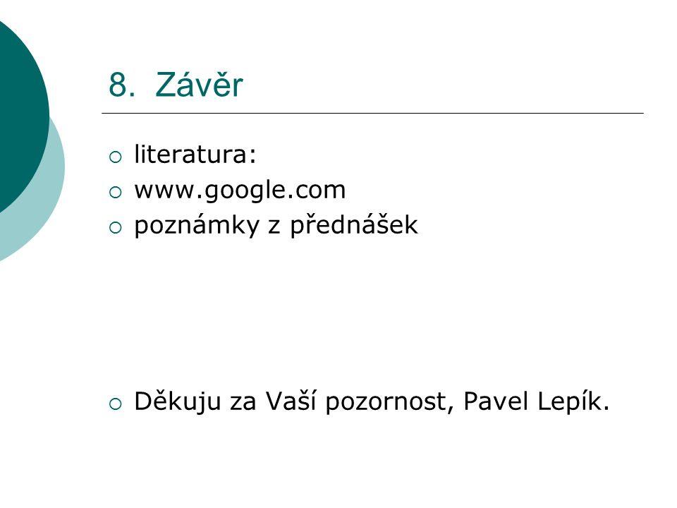 8. Závěr  literatura:  www.google.com  poznámky z přednášek  Děkuju za Vaší pozornost, Pavel Lepík.