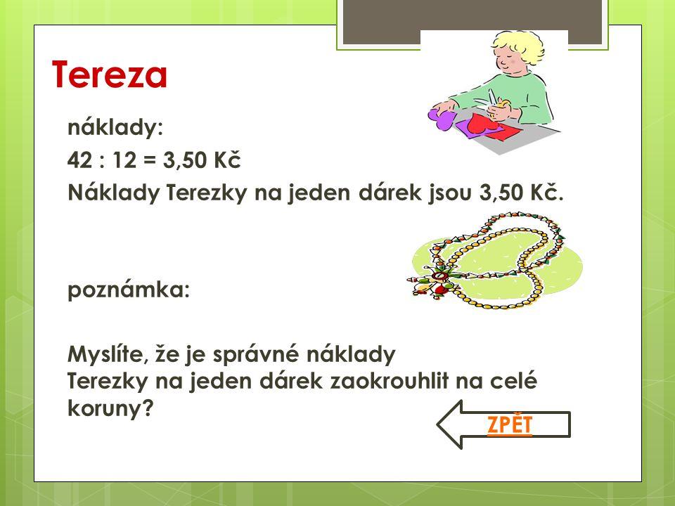 Tereza  náklady:  42 : 12 = 3,50 Kč  Náklady Terezky na jeden dárek jsou 3,50 Kč.