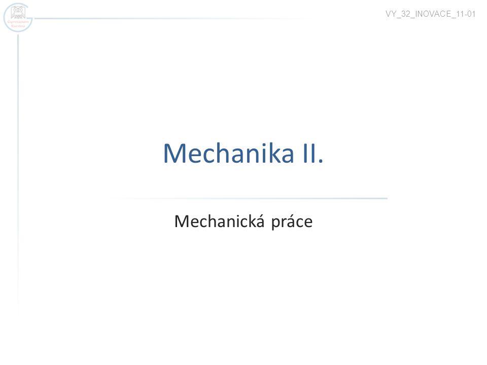 Mechanická práce 2.Těleso se působením síly pohybuje.