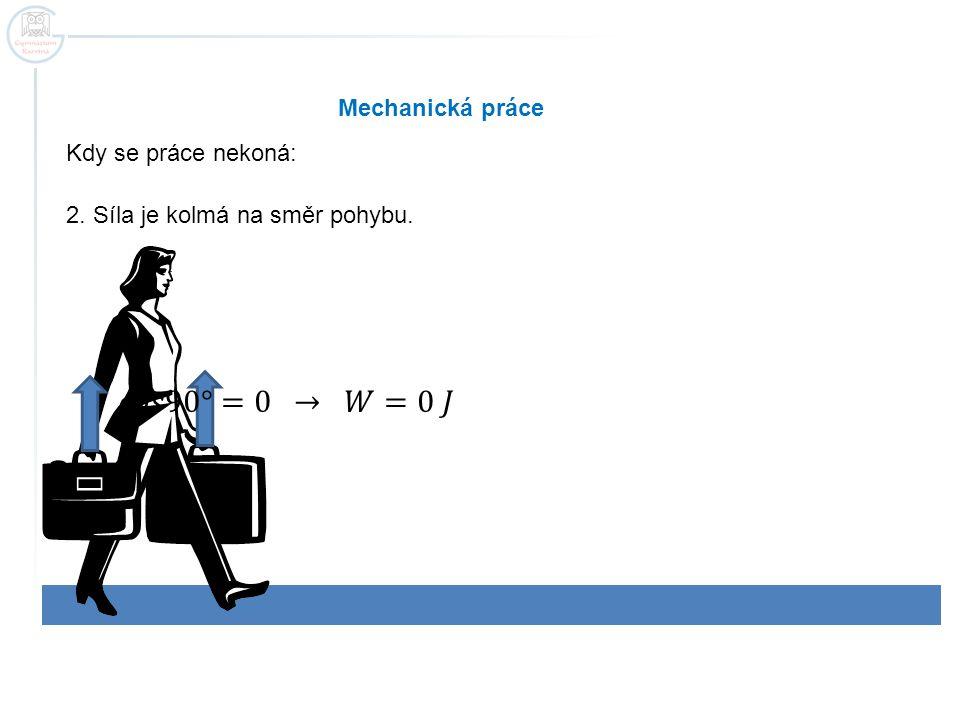 Grafické znázornění práce: F – konstantní síla F = 4 N s = 7 m W = F · s W = 4 · 7 = 28 J W