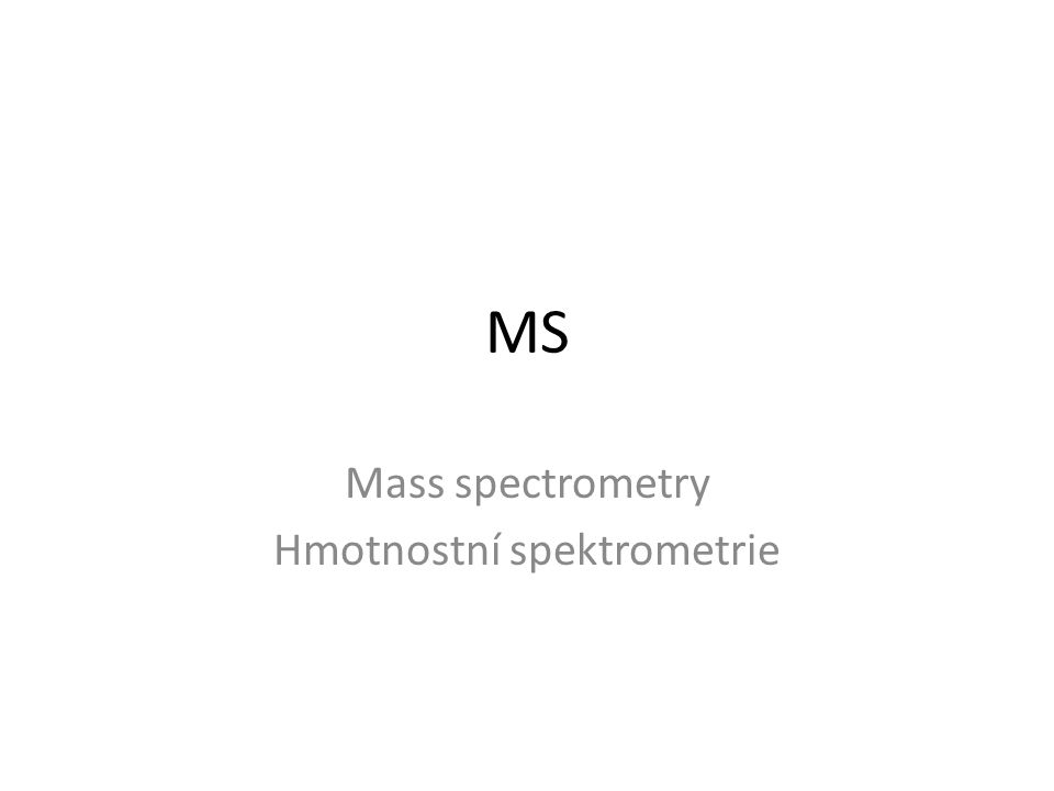 MS Mass spectrometry Hmotnostní spektrometrie