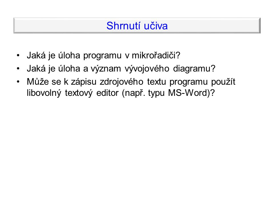 Shrnutí učiva Jaká je úloha programu v mikrořadiči.